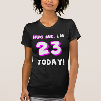 Hug me, I'm 23 today! Tees
