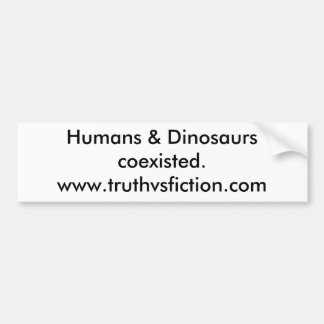 Humans & Dinosaurs coexisted Bumper Sticker