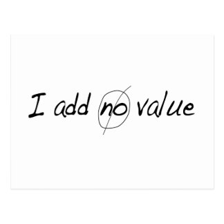 I Add No Value Postcard