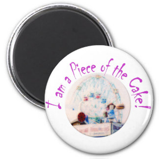 I am a piece of the Cake! 6 Cm Round Magnet