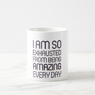 I am so exhausted from being amazing every day basic white mug