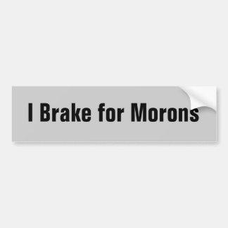 I Brake for Morons Bumper Sticker