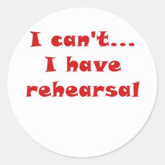 I Cant I Have Rehearsal Round Sticker