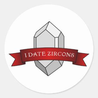 I Date Zircons Banner Round Sticker
