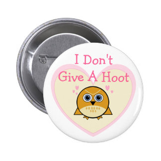 I DON'T GIVE A HOOT..OWL PIN BUTTON