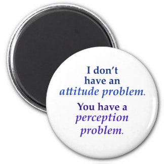 I don't have an attitude problem 6 cm round magnet