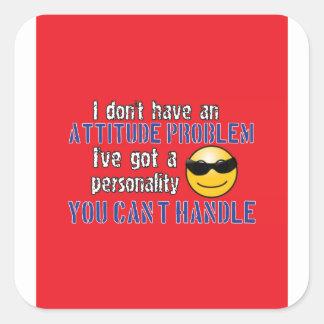 I don't have an attitude problem. I've got a perso Square Sticker