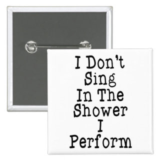 I Don't Sing In The Shower I Perform 15 Cm Square Badge
