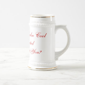 I Feel So Calm Cool and Collected How About You? Beer Steins