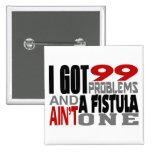 I Got 99 Problems & A Fistula Ain't One 15 Cm Square Badge