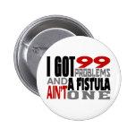 I Got 99 Problems & A Fistula Ain't One 6 Cm Round Badge