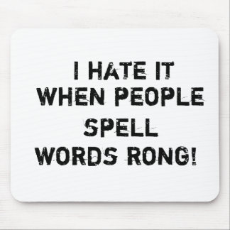 I hate it when people spell words rong! mouse pad