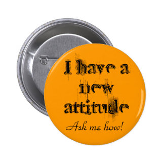 I have a new attitude! 6 cm round badge