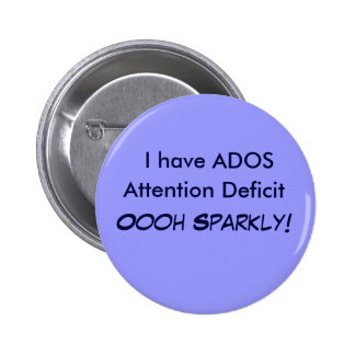I have ADOS, Attention Deficit Oooh Sparkly! Butto 6 Cm Round Badge