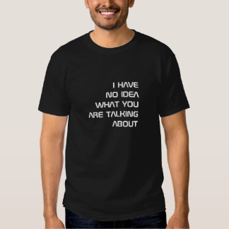 I have no idea what you are talking about t-shirts