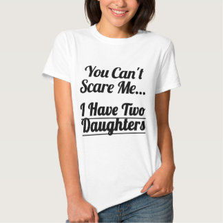 I Have Two Daughters Shirts