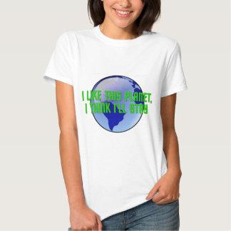 I Like This Planet, I Think I'll Stay Tshirts