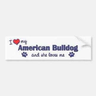 I Love My American Bulldog (Female Dog) Bumper Sticker