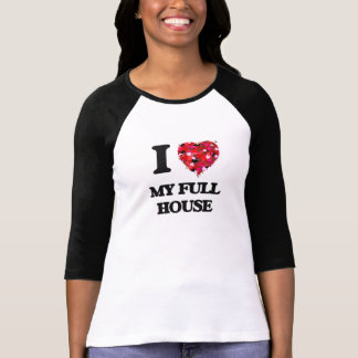 I Love My Full House Tshirts