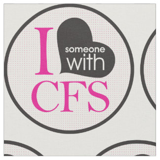 I love someone with CFS Fabric