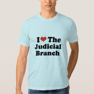 I LOVE THE JUDICIAL BRANCH - .png Tees