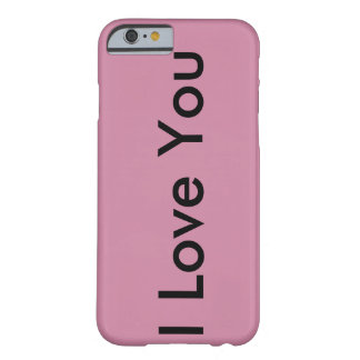 I love you barely there iPhone 6 case