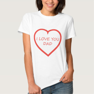 I Love You Dad T-shirt