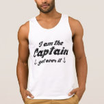 I'm The Captain Get Over It Tank