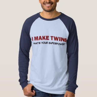 I MAKE TWINS, what's your superpower? Tshirt