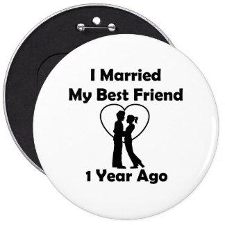 I Married My Best Friend 1 Year Ago 6 Cm Round Badge