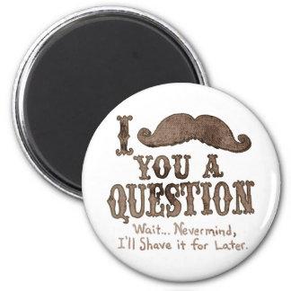I Moustache a Question 6 Cm Round Magnet