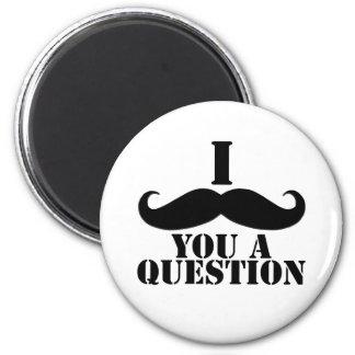 I Moustache You A Question 6 Cm Round Magnet