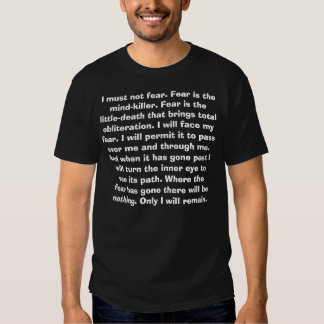 I must not fear. Fear is the mind-killer. Fear ... Tee Shirts