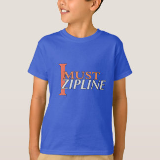 I Must Zipline T Shirt