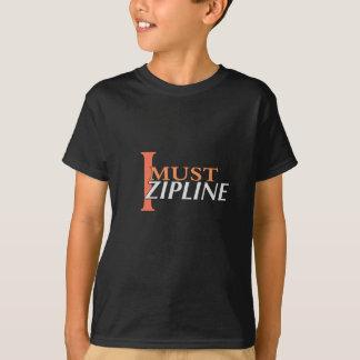 I Must Zipline Tshirts