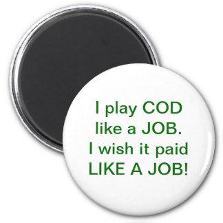 I play COD like a job!  I wish it paid like a job! 6 Cm Round Magnet
