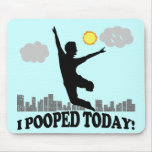 I Pooped Today Mouse Pad