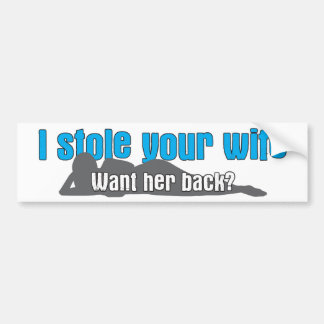 I stole your wife bumper sticker