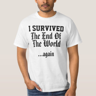 I survived the end of the world again shirt