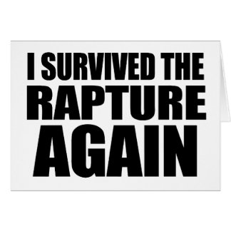 I Survived The Rapture Again Greeting Card