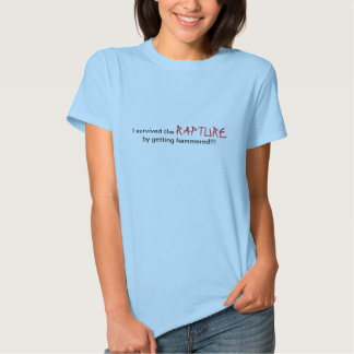 I survived the Rapture by getting hammered!! Shirt