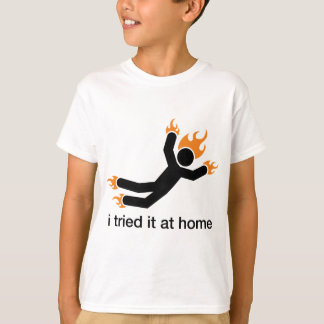 i tried it at home - i do all my own stunts funny shirts