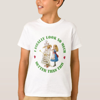 I Usually Look So Much Better Than This! Tees