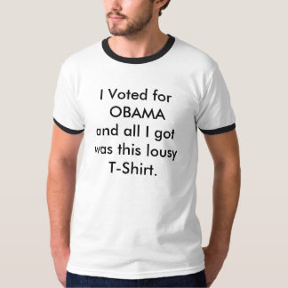 I Voted for OBAMA and all I got was this lousy ... T-shirt