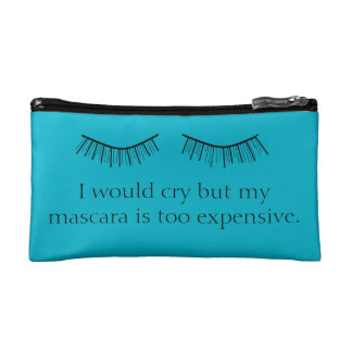 I Would Cry but My Mascara is too Expensive Makeup Bags