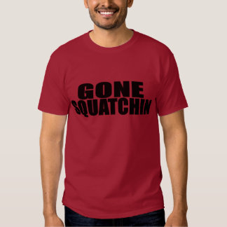 IDENTICAL to BOBO's *ORIGINAL* GONE SQUATCHIN Tee Shirts