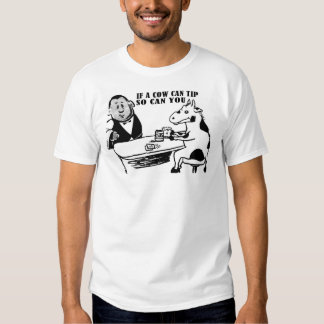 IF A COW CAN TIP SO CAN YOU T-SHIRT