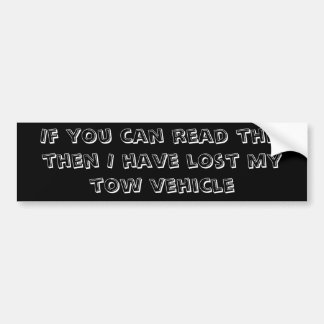 If you can read this then I have lost my tow ve... Bumper Sticker