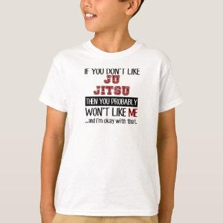If You Don't Like Ju Jitsu Cool Shirts