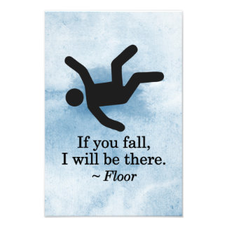 If you Fall, I will be There - Floor Photo Print
